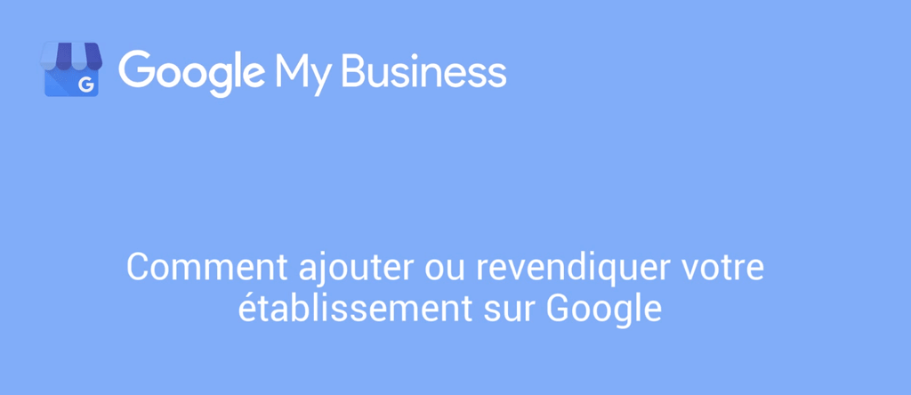 Comment ajouter votre établissement sur Google, avec Google My Business ?